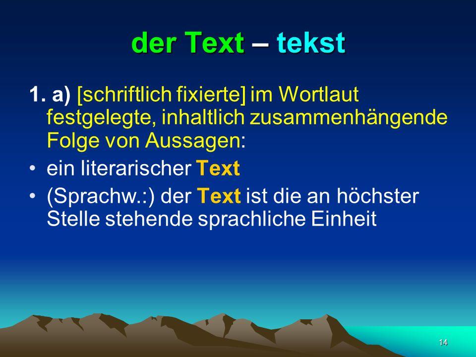 der Text – tekst1. a) [schriftlich fixierte] im Wortlaut festgelegte, inhaltlich zusammenhängende Folge von Aussagen: